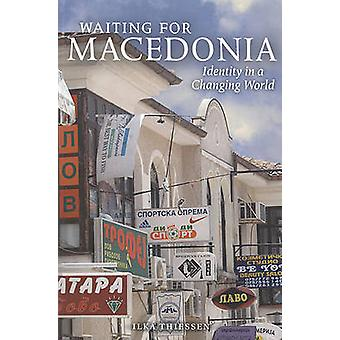 Waiting for Macedonia - Identity in a Changing World by Llka Thiessen