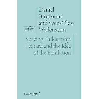 Spacing Philosophy - Lyotard and the Idea of the Exhibition by Daniel