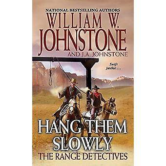 Hang Them Slowly by William W. Johnstone - 9780786044894 Book
