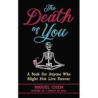 The Death of You - A Book for Anyone Who Might Not Live Forever by Mig