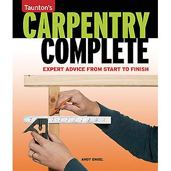 Carpentry Complete Expert Advice from Start to Finish by Andy Engel