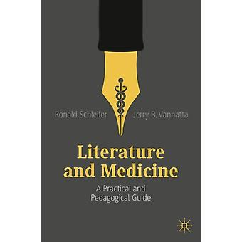 Literature and Medicine  A Practical and Pedagogical Guide by Ronald Schleifer & Jerry B Vannatta