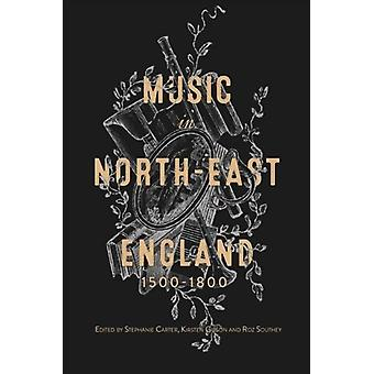 Music in NorthEast England 15001800 by Carter & StephanieGibson & KirstenSouthey & Roz
