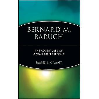 Bernard M. Baruch - James L: n Wall Street -legendan seikkailut.