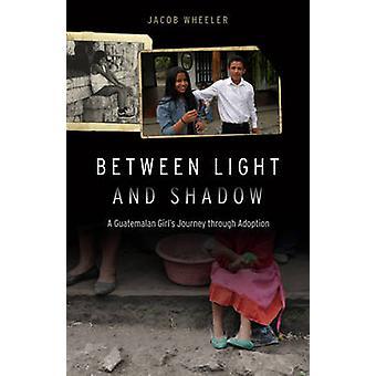 Valon ja varjon välissä - Guatemalan tyttö's Matka Adoption läpi