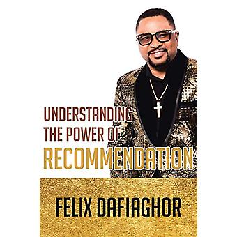 Understanding the Power of Recommendation by Felix Dafiaghor - 978109