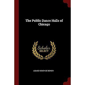 The Public Dance Halls of Chicago by Louise Koven De Bowen - 97813758