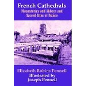 French Cathedrals - Monasteries and Abbeys and Sacred Sites of France