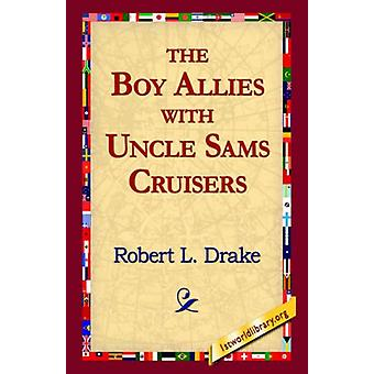 The Boy Allies with Uncle Sams Cruisers by Robert L Drake - 978142181