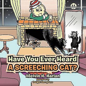 Have You Ever Heard a Screeching Cat? by Melvin H Harlan - 9781479760