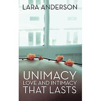 Unimacy - Love and Intimacy That Lasts by Lara Anderson - 978150437907