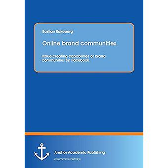 Online Brand Communities - Value Creating Capabilities of Brand Commun