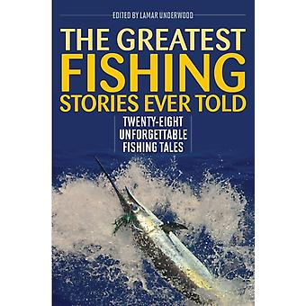 The Greatest Fishing Stories Ever Told by Edited by Lamar Underwood