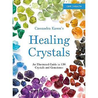 Cassandra Easons Répertoire illustré des cristaux de guérison Un guide illustré de 150 cristaux et pierres précieuses