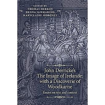 John Derrickes the Image of Irelande with a Discoverie of Woodkarne by Edited by Professor Thomas Herron & Edited by Denna Iammarino & Edited by Maryclaire Moroney