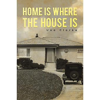 Home Is Where the House Is by Una Clarke