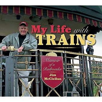 Ma vie avec les trains par Jim McClellan