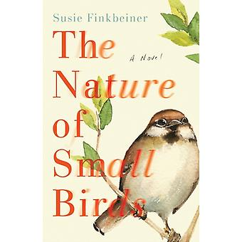 The Nature of Small Birds  A Novel by Susie Finkbeiner