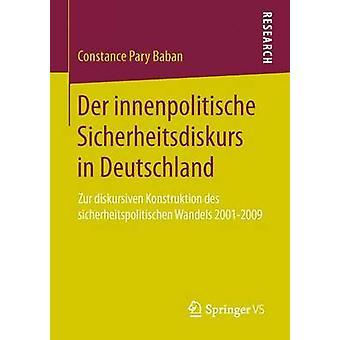 Der Innenpolitische Sicherheitsdiskurs in Deutschland  Zur Diskursiven Konstruktion Des Sicherheitspolitischen Wandels 20012009 by Constance Pary Baban