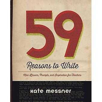 59 redenen om te schrijven MiniLessons prompts en inspiratie voor leraren door Kate Messner