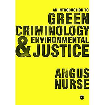 Introduction to Green Criminology and Environmental Justice by Angus Nurse