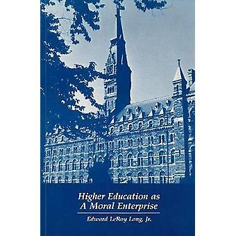 Higher Education as a Moral Enterprise by Higher Education as a Moral