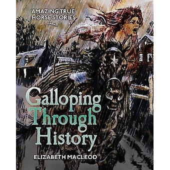 Galloping Through History - Amazing True Horse Stories by Elizabeth Ma