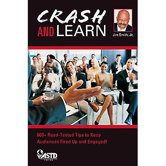 Crash and Learn - 600+ Road Tested Tips to Keep Your Audience Fired Up