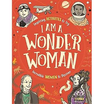I am a Wonder Woman - Inspiring activities to try. Incredible women to