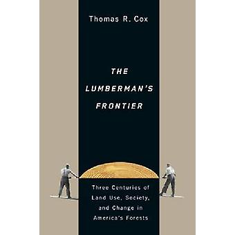 The Lumberman's Frontier - Three Centuries of Land Use - Society - and