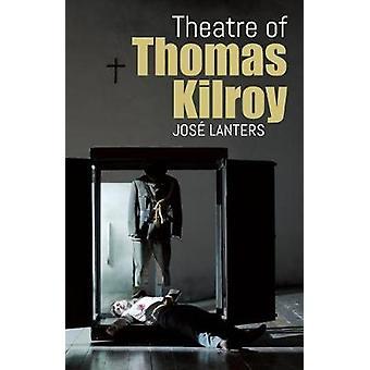 The Theatre of Thomas Kilroy by Jose Lanters - 9781782052708 Book
