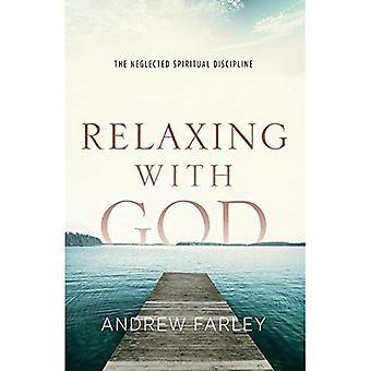 Se détendre avec Dieu: la Discipline spirituelle négligée