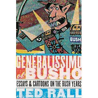 Generalissimo el Busho: Essays and Cartoons of the Bush Years