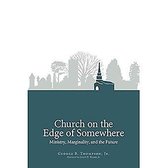 Kerk aan de rand van ergens: ministerie, marginaliteit en de toekomst