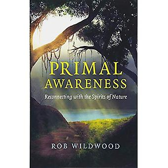 Primal Awareness: Reconnecting with the Spirits of Nature