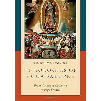 Theologien der Guadalupe - aus der Zeit der Eroberung zu Franziskus von