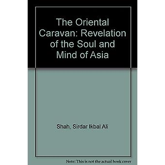 The Oriental Caravan - Revelation of the Soul and Mind of Asia by Sird