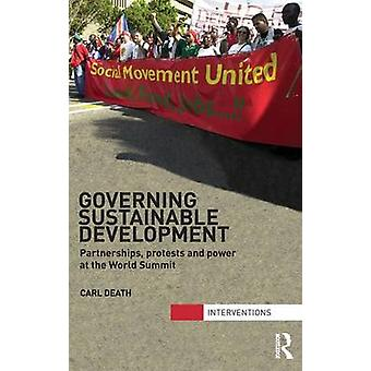 Governing Sustainable Development Partnerships Protests and Power at the World Summit by Death & Carl