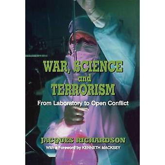 War Science and Terrorism From Laboratory to Open Conflict by Richardson & Jacques G.