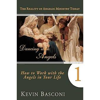 Dancing with Angels How You Can Work with the Angels in Your Life by Basconi & Kevin
