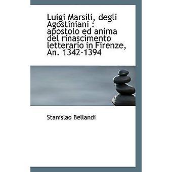Luigi Marsili Degli Agostinianer Apostolo Ed Anima del Rinascimento Letterario in Firenze Jg. 134 durch Bellandi & Stanislao