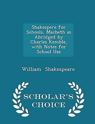 Shakespere for Schools Macbeth as Abridged by Charles Kemble with Notes for School Use  Scholars Choice Edition by Shakespeare & William