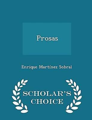 Prosas  Scholars Choice Edition by Sobral & Enrique Martnez