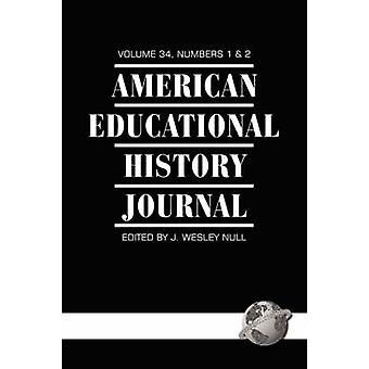 American Educational History Journal Volume 34 12 PB by Null & J. Wesley