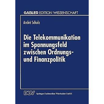 Die Telekommunikation im Spannungsfeld zwischen Ordnungs und Finanzpolitik av Schulz & Andr
