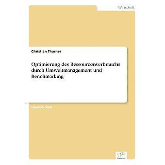Optimierung des Ressourcenverbrauchs durch Umweltmanagement und Benchmarking by Thurner & Christian