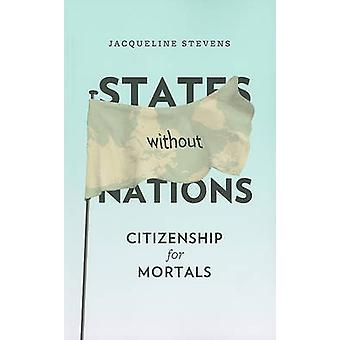 States without Nations - Citizenship for Mortals by Jacqueline Stevens