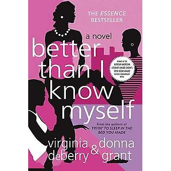 Better Than I Know Myself by Virginia DeBerry - Donna Grant - 9780312