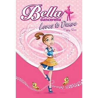 Bella Dancerella Loves to Dance by Poppy Rose - Omar Aranda - 9780733