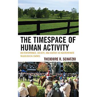 The Timespace of Human Activity - On Performance - Society - and Histo